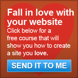 Fall in love with your website! Click here to learn how to create a site you love.
